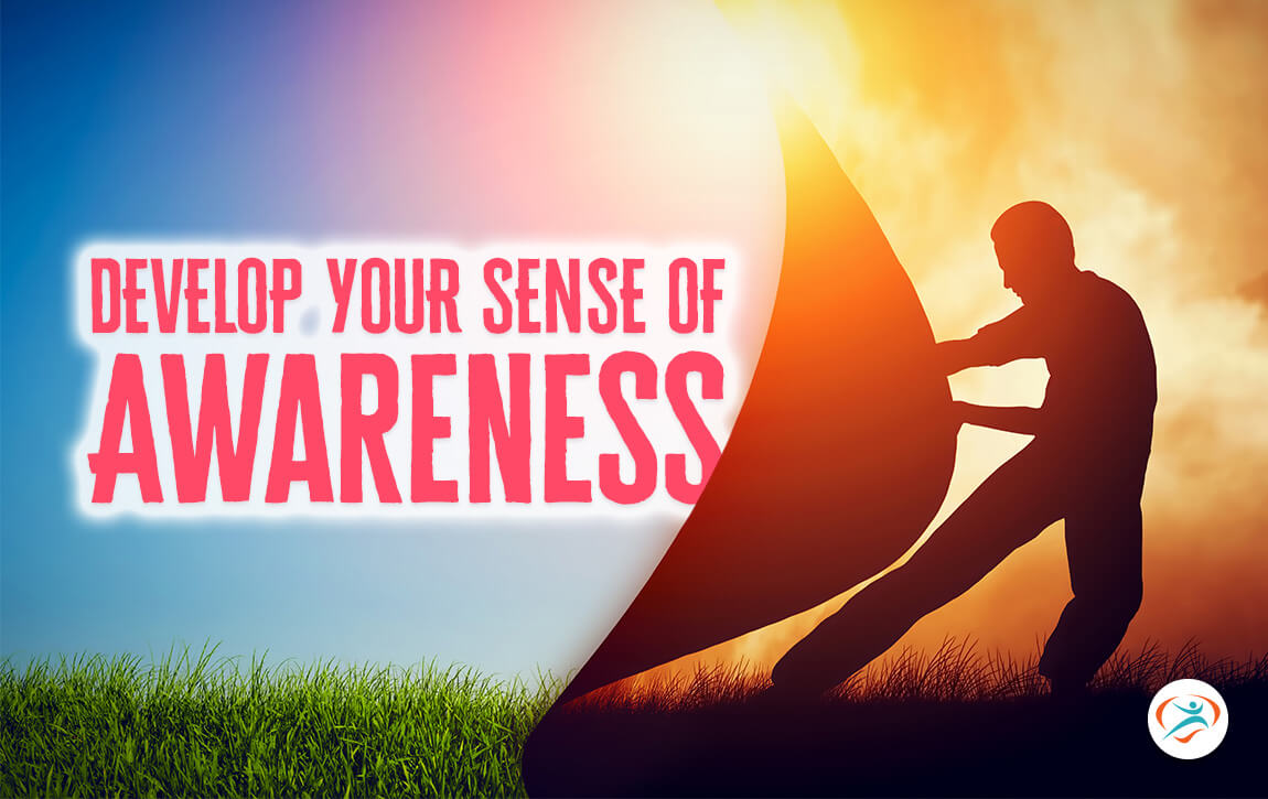 Develop Your Sense of Awareness