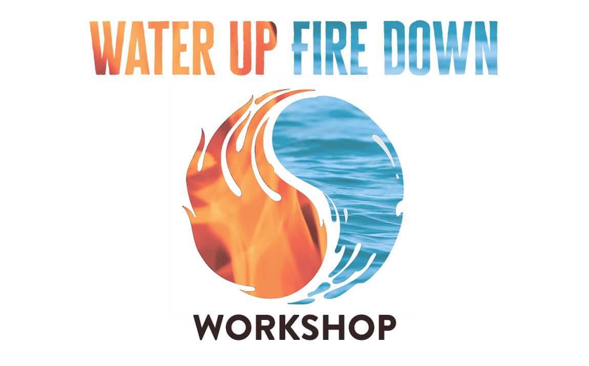Water Up Fire Down Workshop Washington